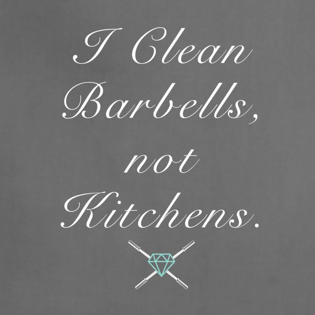I clean barbells not kitchens (white)