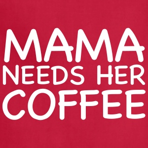 Mama Needs Her Coffee - Adjustable Apron