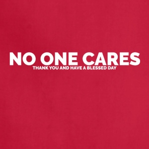 No One Cares (Thank You and Have a Blessed Day) - Adjustable Apron