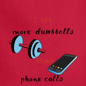 I Lift more Dumbbells than Phone Calls - Adjustable Apron