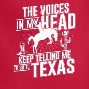 The Voice in my heart telling me go to Texas - Adjustable Apron