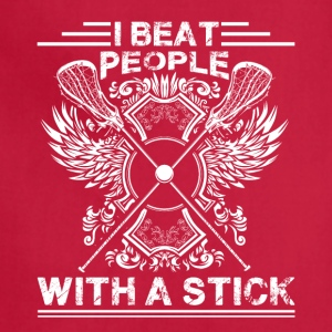 Lacrosse I Beat People With Stick Shirt - Adjustable Apron