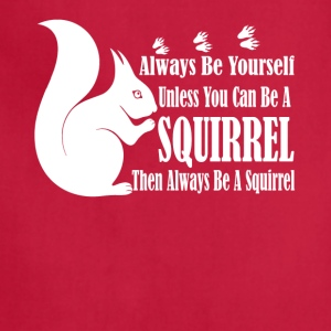 BE A SQUIRREL TEE SHIRT - Adjustable Apron