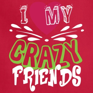 I Love My Crazy Friends T Shirt - Adjustable Apron