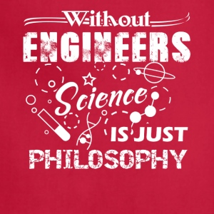 engineers science is just philosophy t shirt - Adjustable Apron