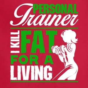 Personal Trainer I Kill Fat For A Living Tee Shirt - Adjustable Apron