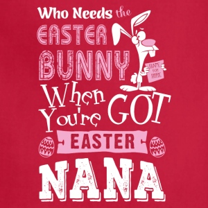 Who needs easter bunny when you're got easter nana - Adjustable Apron