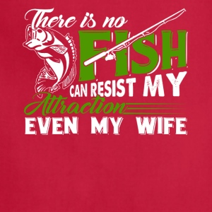 There is no fishing can resist my attraction - Adjustable Apron