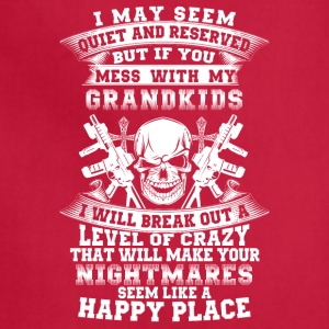 If you mess with my grandkids I will break out - Adjustable Apron
