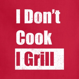 I don't cook I grill - Adjustable Apron