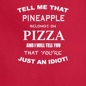 Tell Me That Pineapple Belongs To Pizza - Adjustable Apron