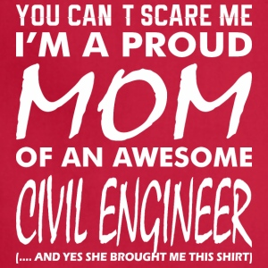 You Cant Scare Me Proud Mom Awesome Civil Engineer - Adjustable Apron