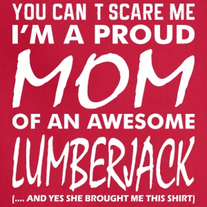You Cant Scare Me Proud Mom Awesome Lumberjack - Adjustable Apron