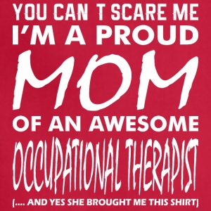 You Cant Scare Me Proud Mom Occupational Therapist - Adjustable Apron