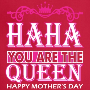 Haha You Are The Queen Happy Mothers Day - Adjustable Apron