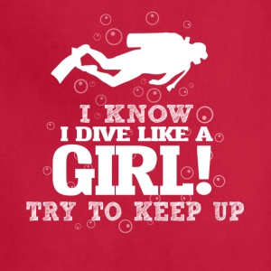 I Know I Dive Like A Girl, Try To Keep Up. - Adjustable Apron