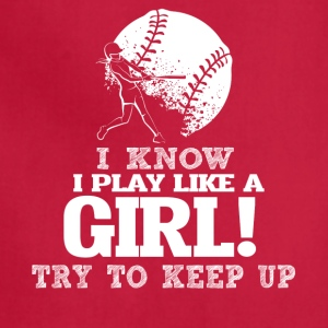 I Know I Play Softball Like A Girl Try To Keep Up. - Adjustable Apron