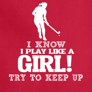 I Know I Play Hockey Like A Girl, Try To Keep Up. - Adjustable Apron