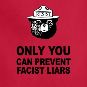 Only You Can Prevent Facist Liars Smokey Resist - Adjustable Apron
