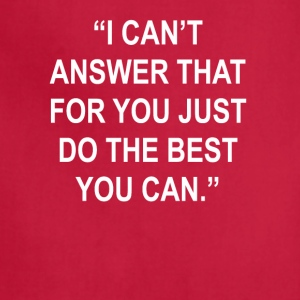 Can't Answer That Just Do The Best You Can Tee - Adjustable Apron