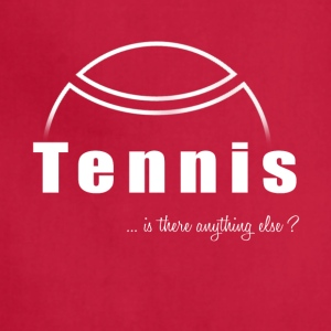 Tennis-Is there anything else?- Shirt, Hoodie Gift - Adjustable Apron