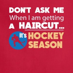 Haircut It's Hockey Season Funny Tee Shirt - Adjustable Apron