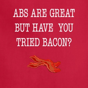 Abs Are Great But Have You Tried Bacon Tee Shirt - Adjustable Apron