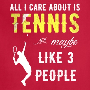 All I care about is tennis and maybe 3 people - Adjustable Apron