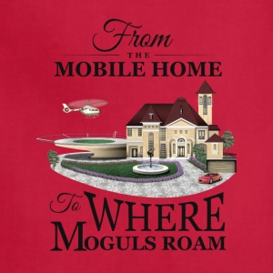 From the Mobile Home to Where Moguls Roam - Adjustable Apron