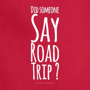 Did Someone day road trip ? - Adjustable Apron