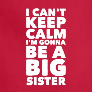 I can't keep calm I'm gonna be a big sister - Adjustable Apron
