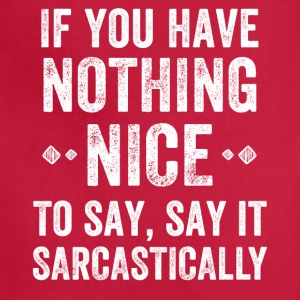 If you have nothing nice to say say it sarcastical - Adjustable Apron