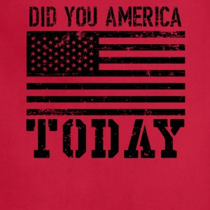 DID YOU AMERICA TODAY T SHIRT - Adjustable Apron