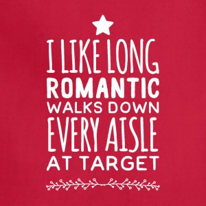 I like long romantic walks down every aisle at tar - Adjustable Apron