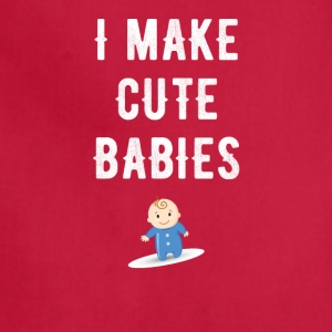 I make cute babies - Adjustable Apron