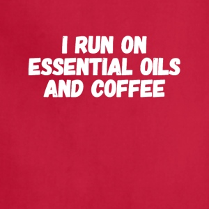 I run on essential oils and coffee - Adjustable Apron