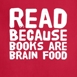 Read because books are brain food - Adjustable Apron