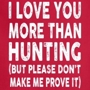 I love Hunting More Than You - Adjustable Apron