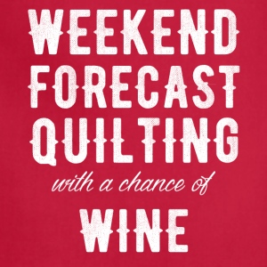 weekend forecast quilting with a chance of wine - Adjustable Apron