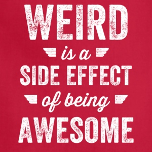weird is a side effect of being awesome - Adjustable Apron