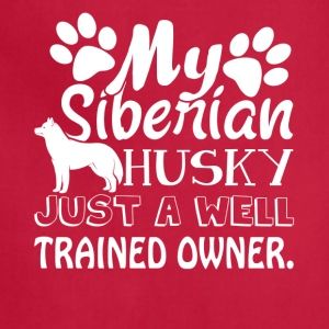 WELL TRAINED SIBERIAN HUSKY OWNER SHIRT - Adjustable Apron