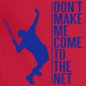 Don t make me come to the net - Adjustable Apron