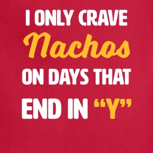 I Only Crave Nachos on Days that end in Y - Adjustable Apron