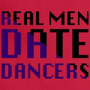 Real men date dancers - Adjustable Apron