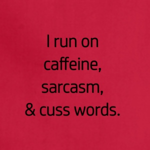 I Run On Caffeine, Sarcasm, & Cuss Words - Adjustable Apron