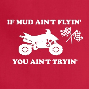IF MUD AIN'T FLYIN' YOU AIN'T TRYIN' - Adjustable Apron