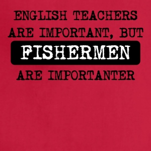 Fishermen Are Importanter - Adjustable Apron