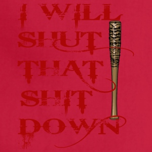 I Will Shut That Shit Down t shirt - Adjustable Apron