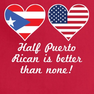 Half Puerto Rican Is Better Than None - Adjustable Apron