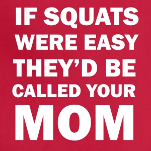 If Squats Were Easy They Would Be Called Your Mom - Adjustable Apron
